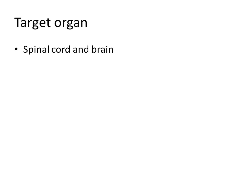 Target organ Spinal cord and brain