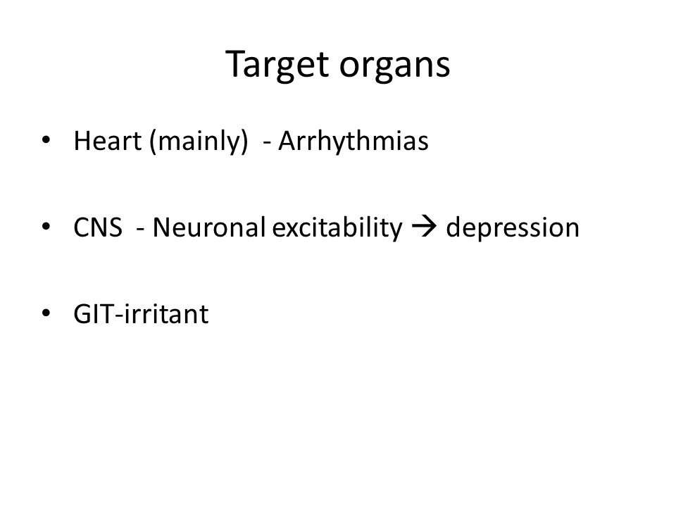 Target organs Heart (mainly) - Arrhythmias