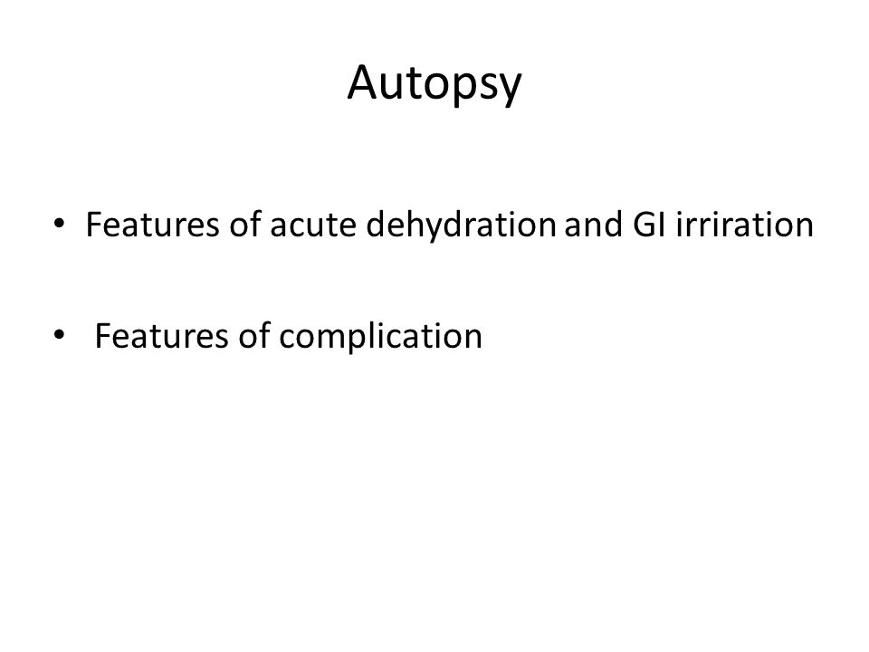 Autopsy Features of acute dehydration and GI irriration