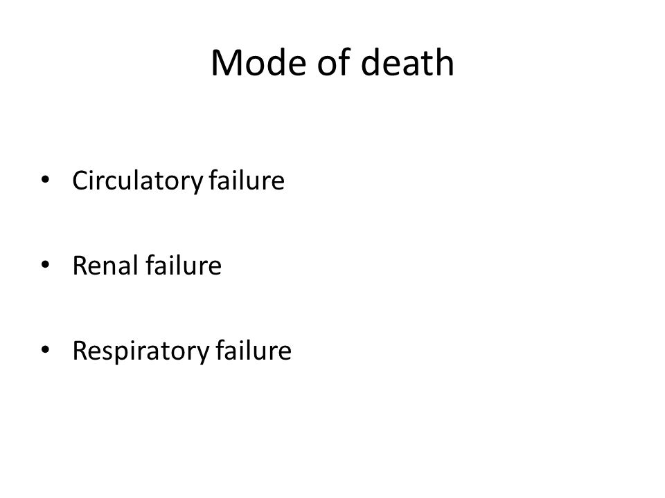 Mode of death Circulatory failure Renal failure Respiratory failure
