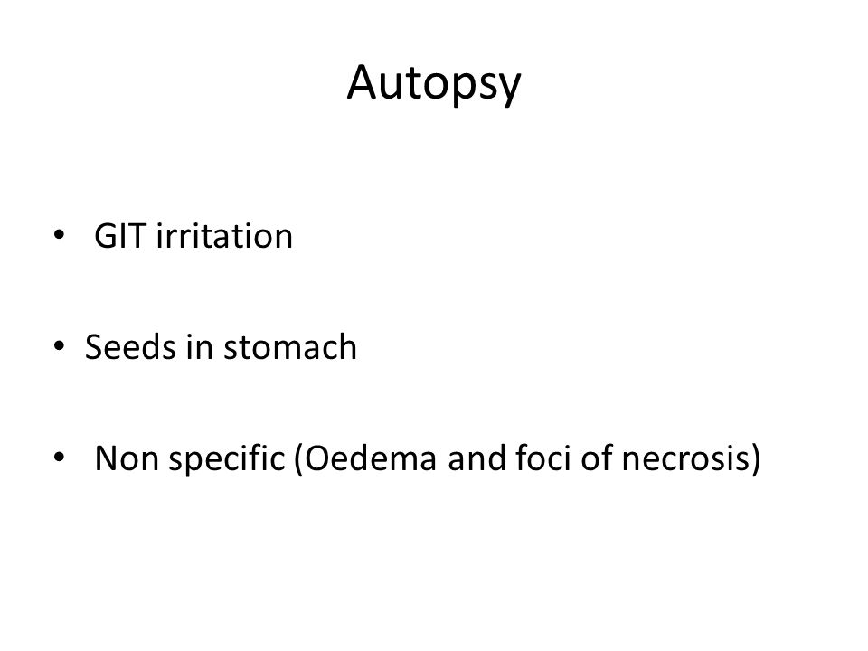Autopsy GIT irritation Seeds in stomach