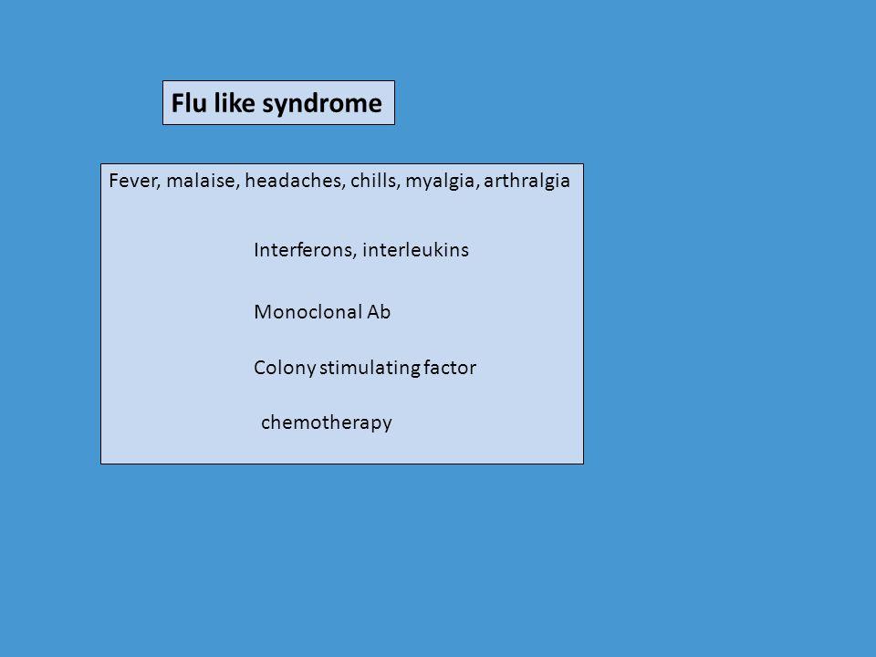 Flu like syndrome Fever, malaise, headaches, chills, myalgia, arthralgia. Interferons, interleukins.
