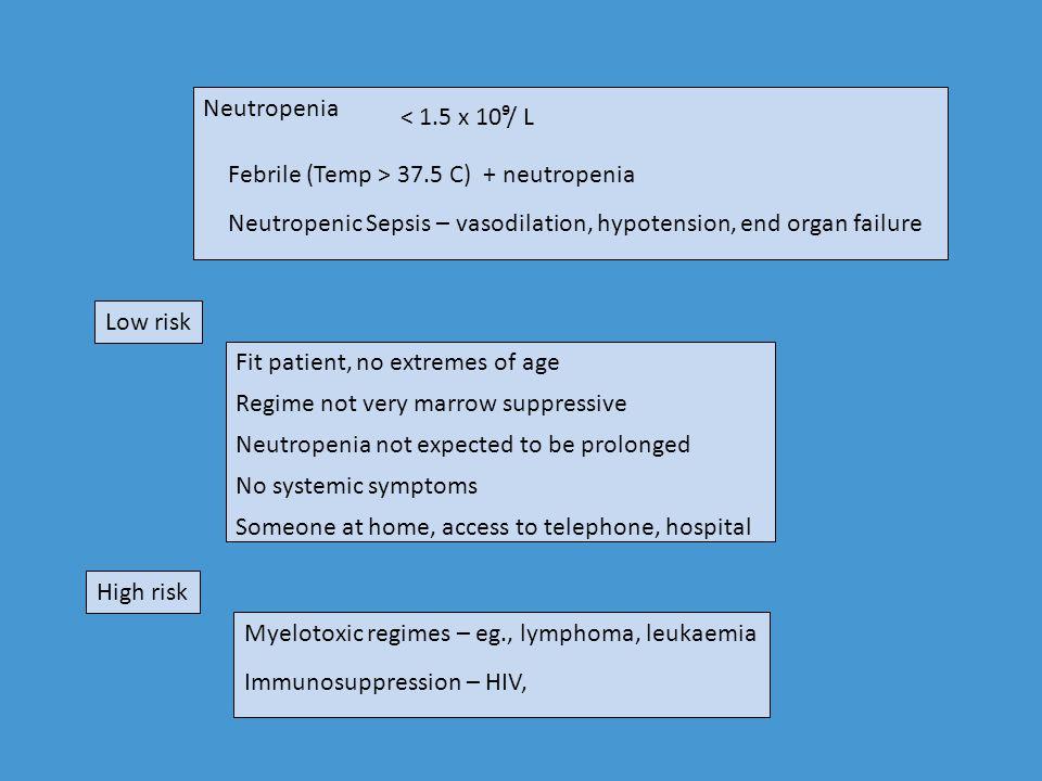 Neutropenia < 1.5 x 10⁹/ L. Febrile (Temp > 37.5 C) + neutropenia. Neutropenic Sepsis – vasodilation, hypotension, end organ failure.
