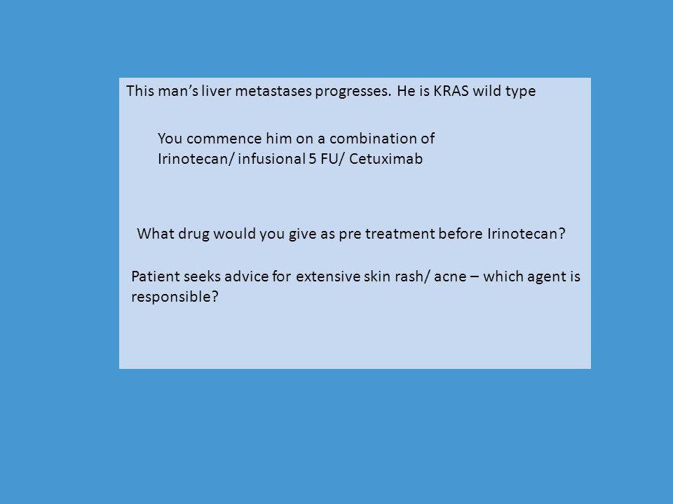 This man's liver metastases progresses. He is KRAS wild type