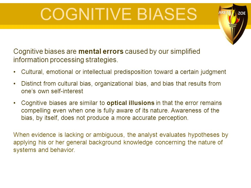 COGNITIVE BIASES Cognitive biases are mental errors caused by our simplified information processing strategies.