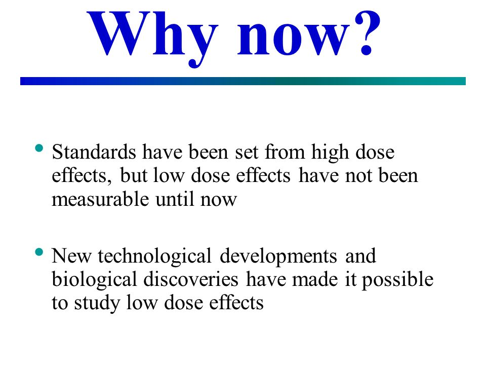 Why now Standards have been set from high dose effects, but low dose effects have not been measurable until now.