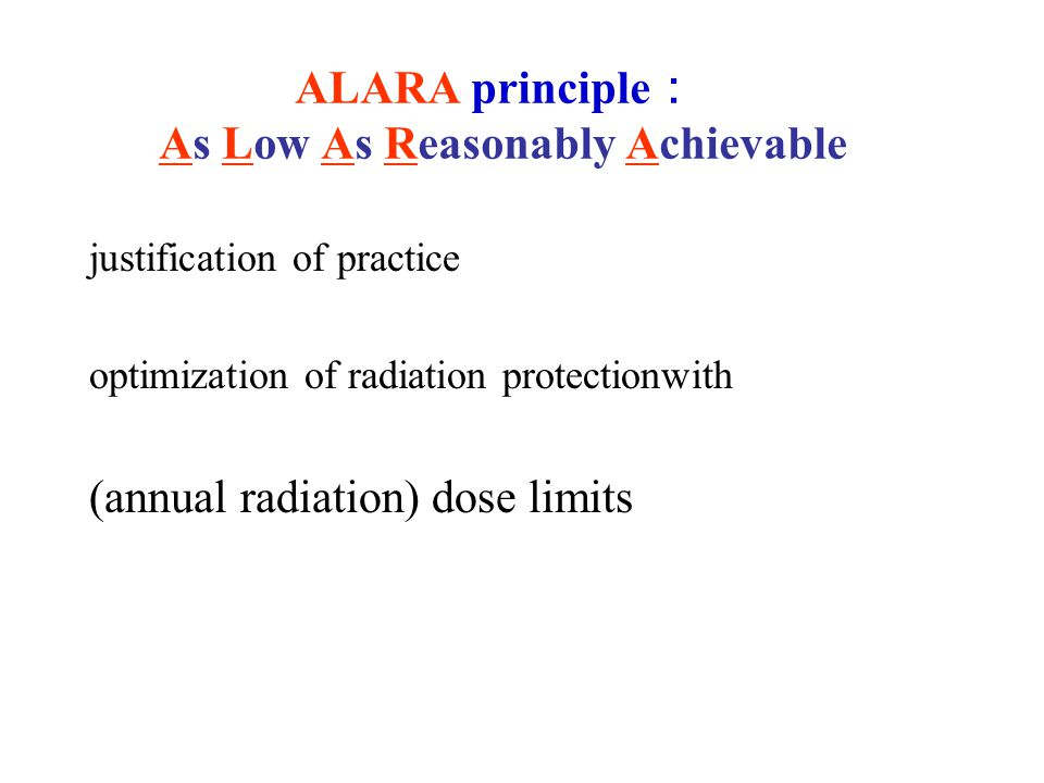 ALARA principle: As Low As Reasonably Achievable