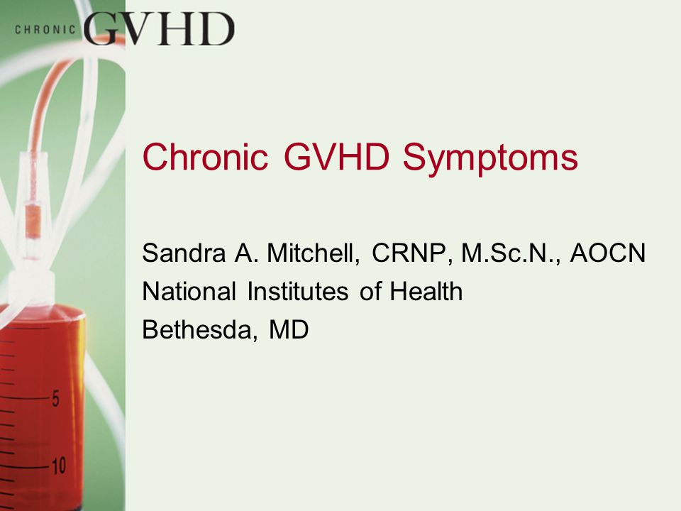 Chronic GVHD Symptoms Sandra A. Mitchell, CRNP, M.Sc.N., AOCN