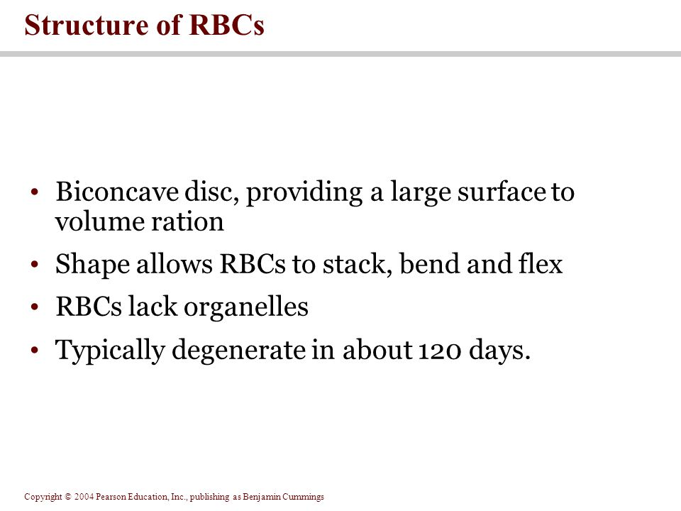Structure of RBCs Biconcave disc, providing a large surface to volume ration. Shape allows RBCs to stack, bend and flex.