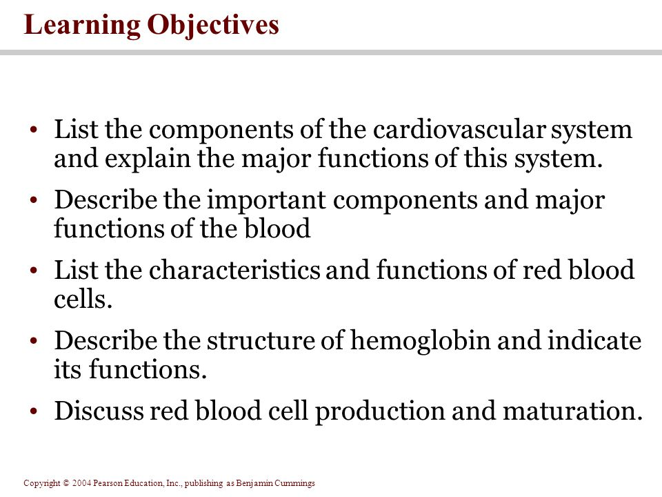Learning Objectives List the components of the cardiovascular system and explain the major functions of this system.