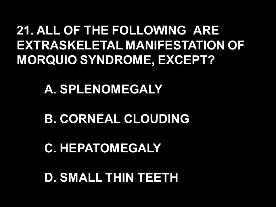 21. ALL OF THE FOLLOWING ARE EXTRASKELETAL MANIFESTATION OF MORQUIO SYNDROME, EXCEPT