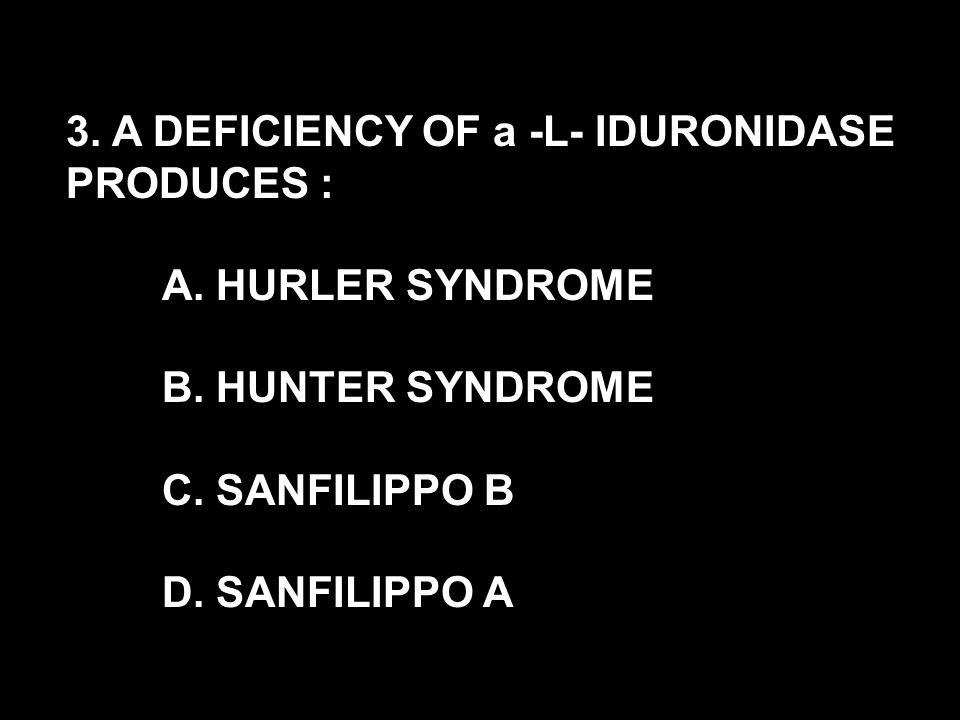 3. A DEFICIENCY OF a -L- IDURONIDASE PRODUCES :