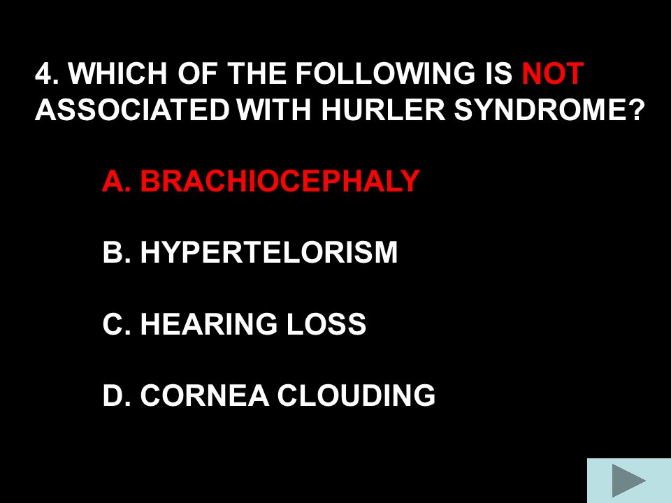 4. WHICH OF THE FOLLOWING IS NOT ASSOCIATED WITH HURLER SYNDROME