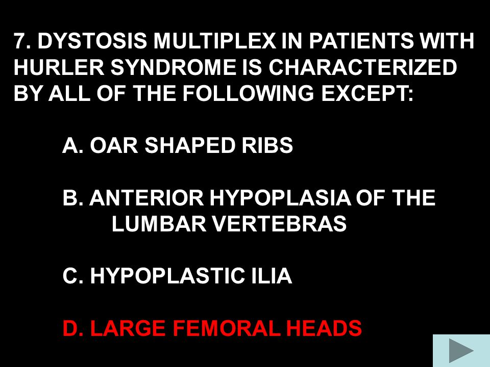 7. DYSTOSIS MULTIPLEX IN PATIENTS WITH HURLER SYNDROME IS CHARACTERIZED BY ALL OF THE FOLLOWING EXCEPT: