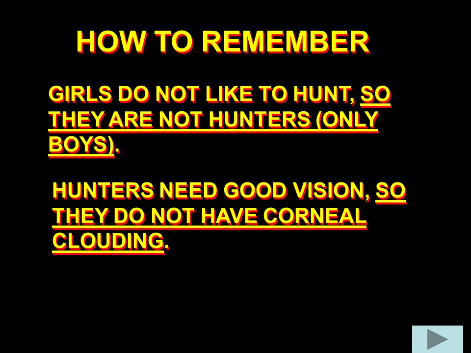 HOW TO REMEMBER GIRLS DO NOT LIKE TO HUNT, SO THEY ARE NOT HUNTERS (ONLY BOYS).