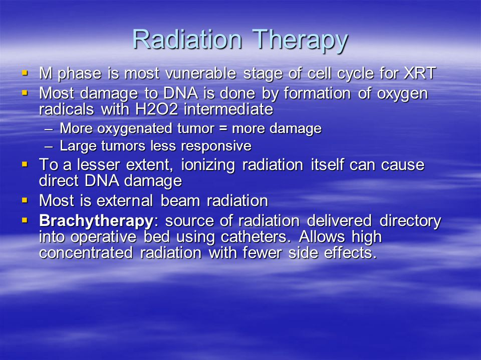Radiation Therapy M phase is most vunerable stage of cell cycle for XRT.