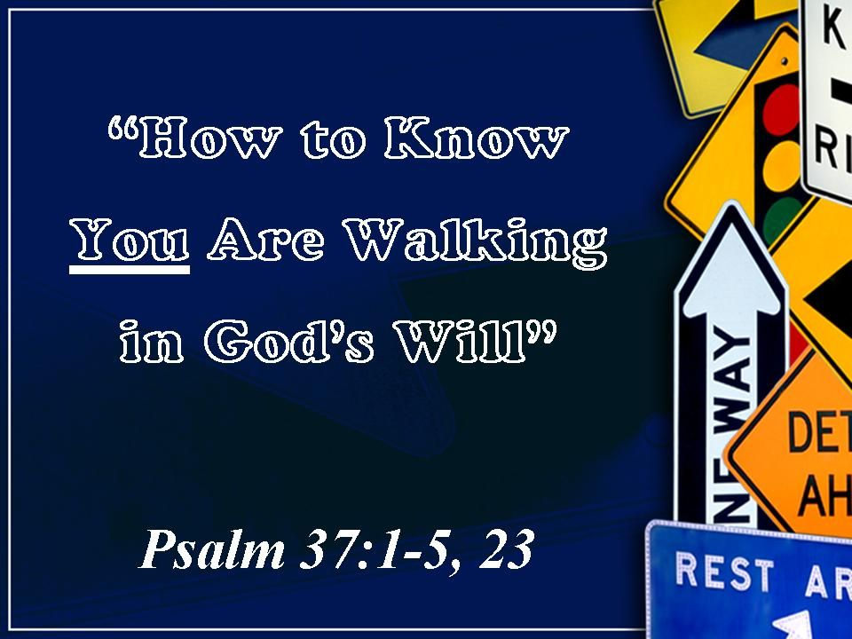 How to Know You Are Walking in God's Will Psalm 37:1-5, 23
