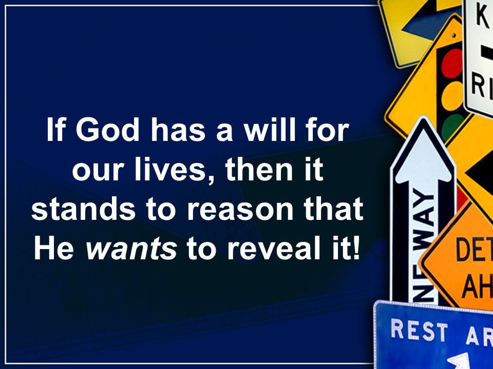 If God has a will for our lives, then it stands to reason that He wants to reveal it!
