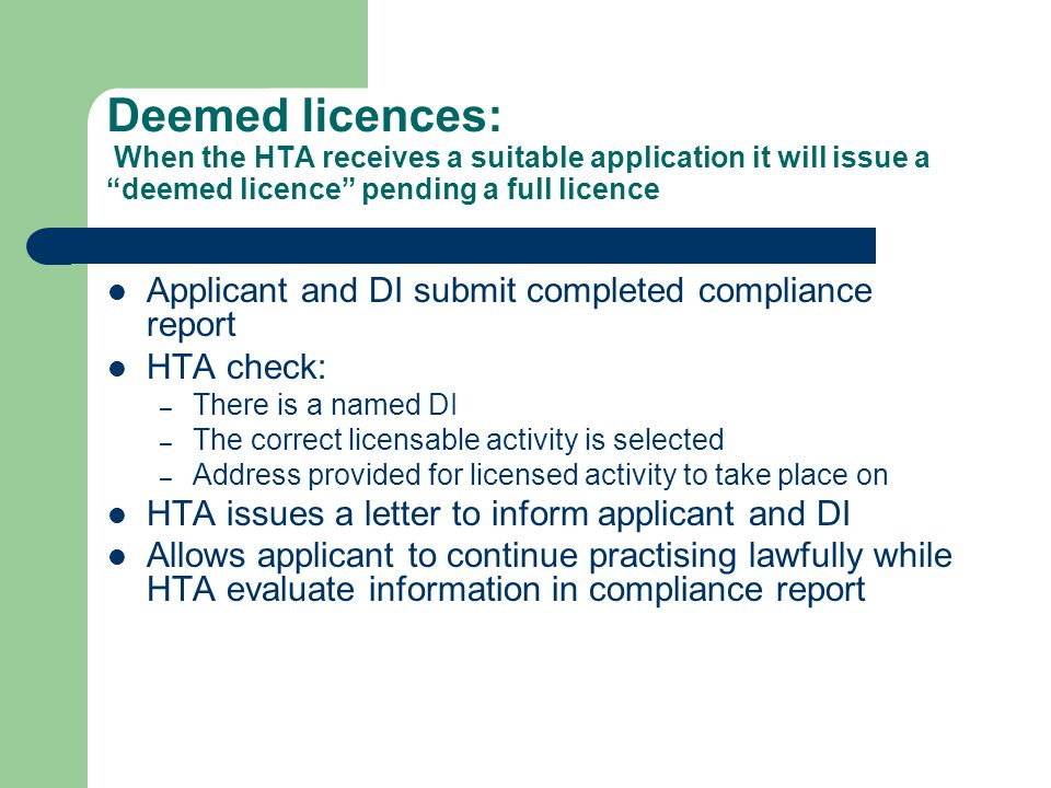 Deemed licences: When the HTA receives a suitable application it will issue a deemed licence pending a full licence