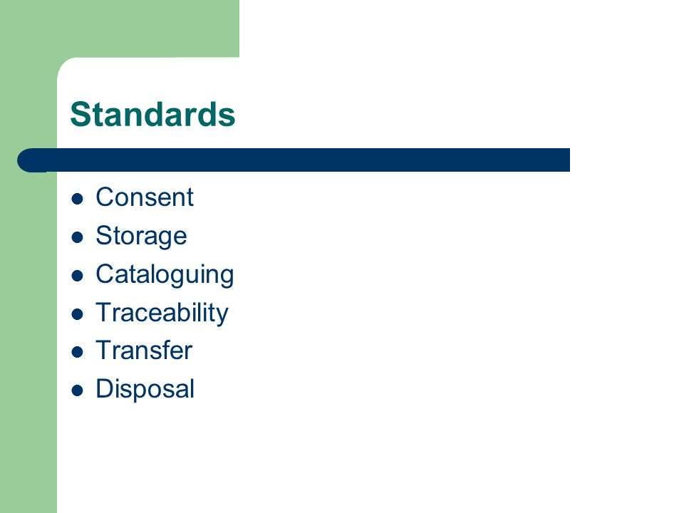 Standards Consent Storage Cataloguing Traceability Transfer Disposal