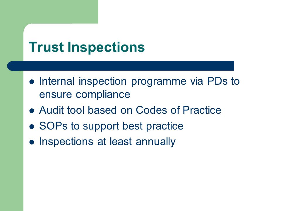 Trust Inspections Internal inspection programme via PDs to ensure compliance. Audit tool based on Codes of Practice.