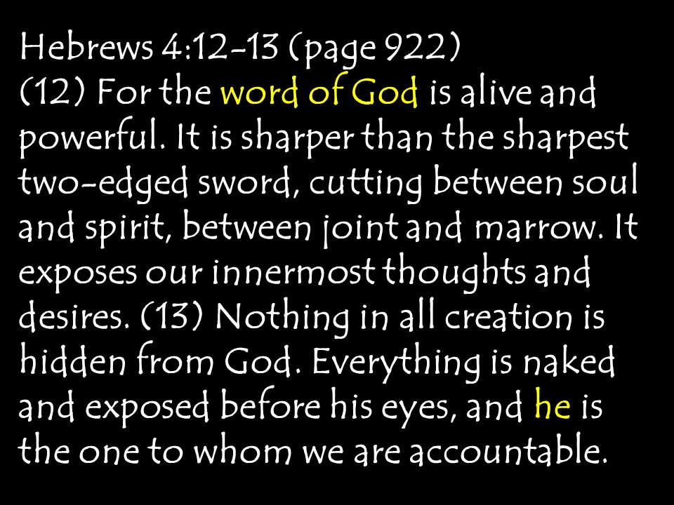Hebrews 4:12-13 (page 922) (12) For the word of God is alive and powerful.