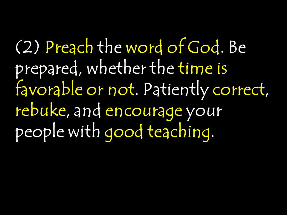 (2) Preach the word of God