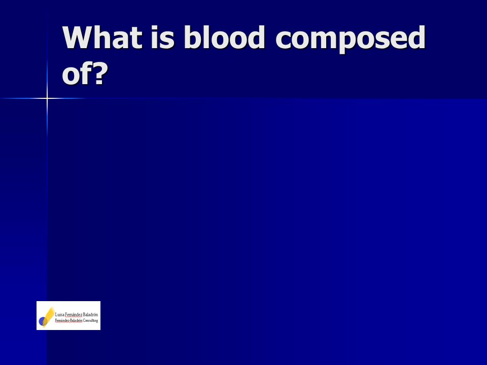 What is blood composed of