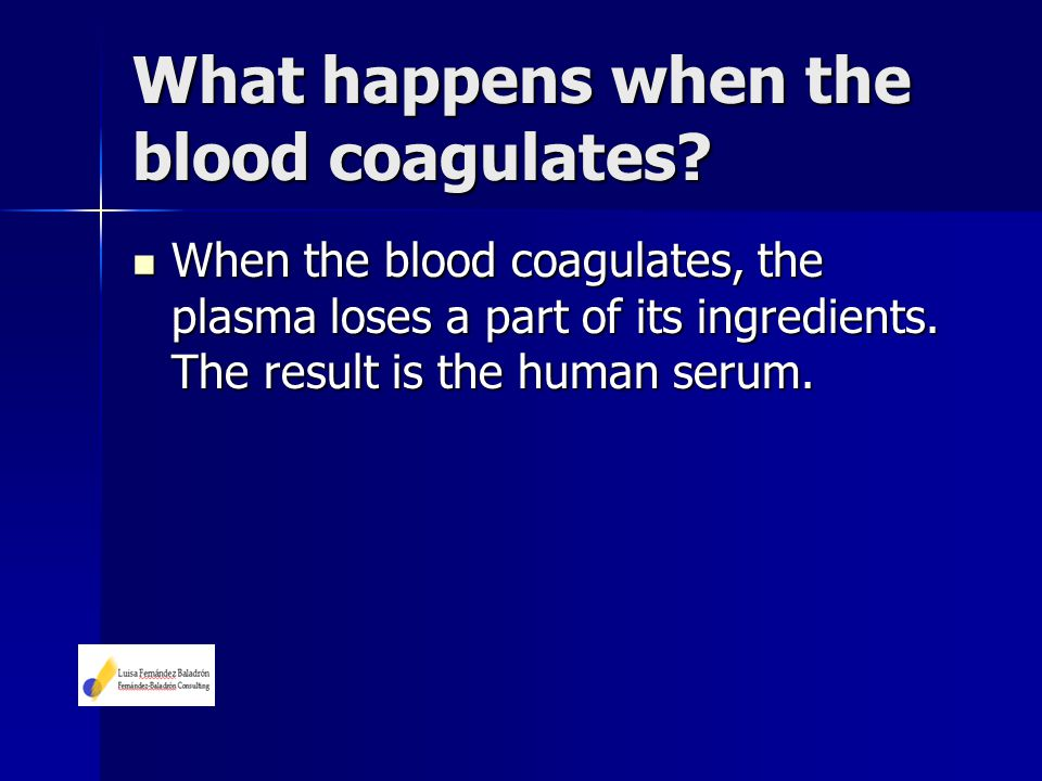 What happens when the blood coagulates