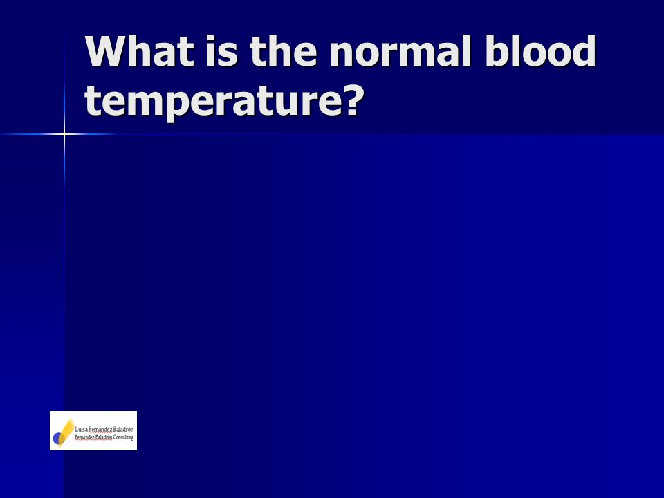 What is the normal blood temperature