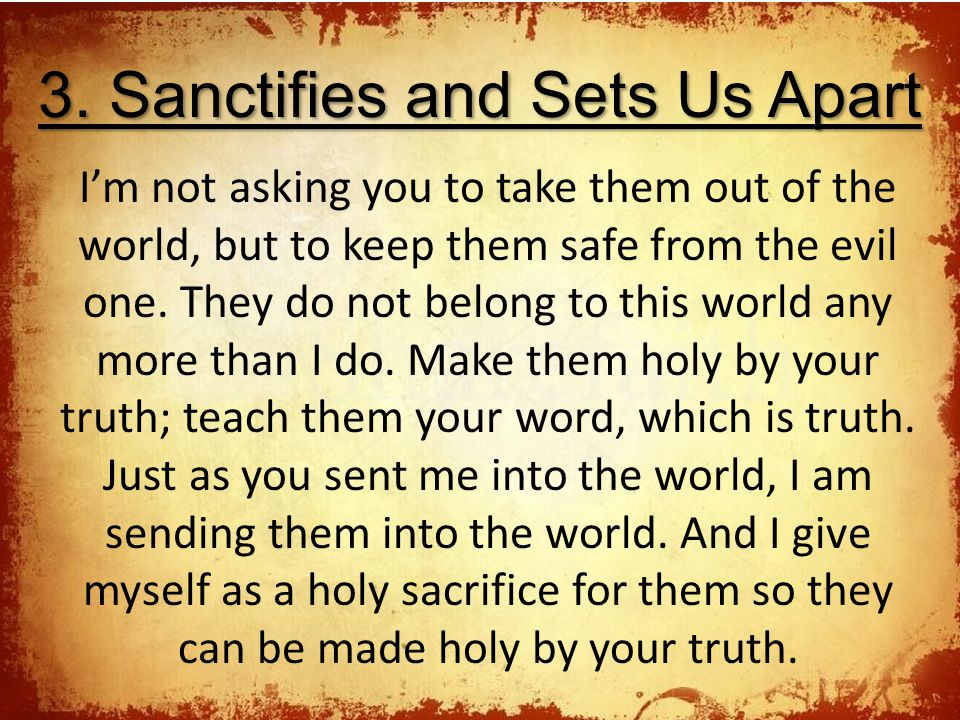 3. Sanctifies and Sets Us Apart