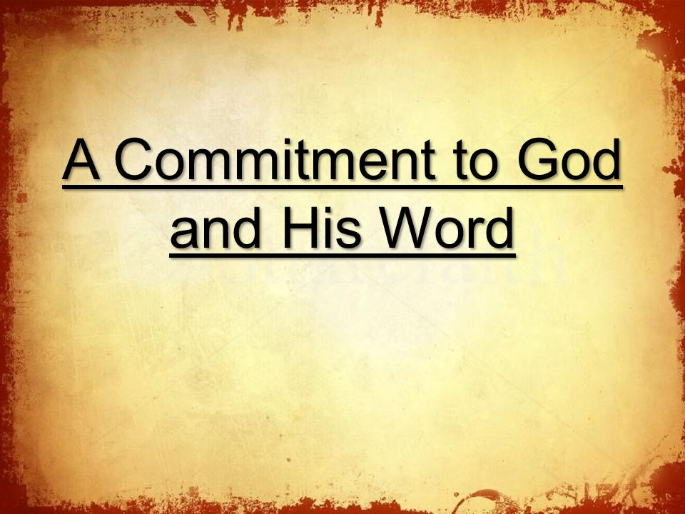 A Commitment to God and His Word The