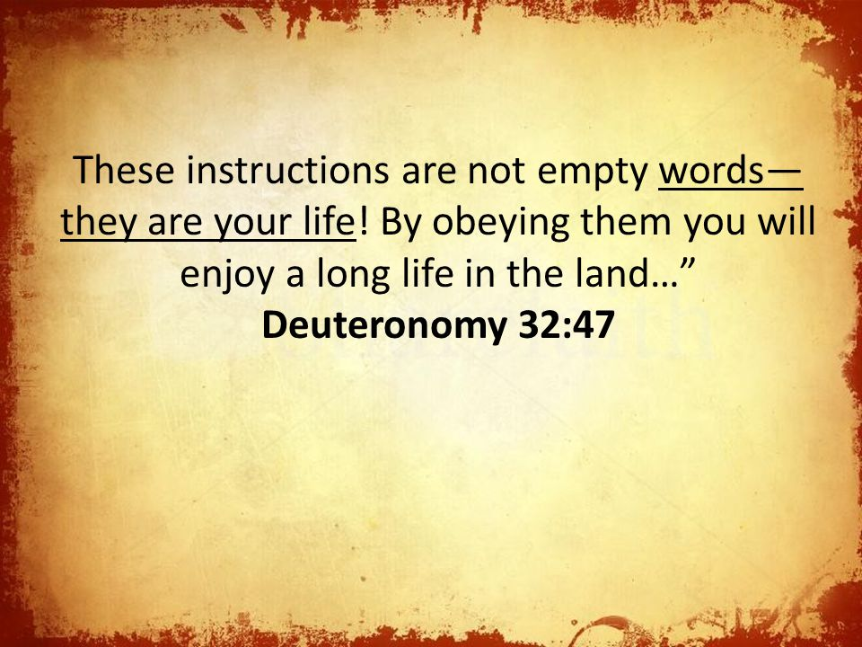 These instructions are not empty words—they are your life