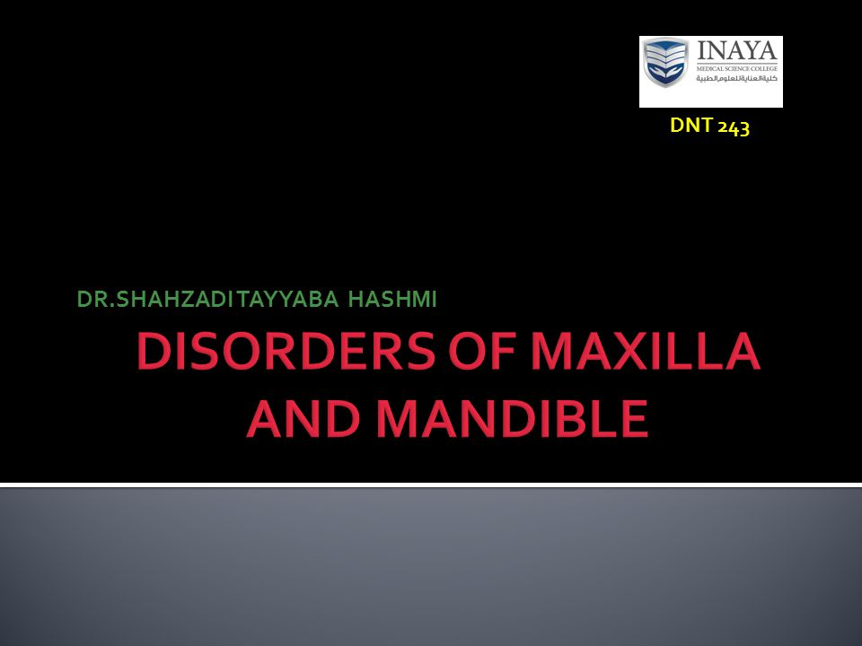 DISORDERS OF MAXILLA AND MANDIBLE