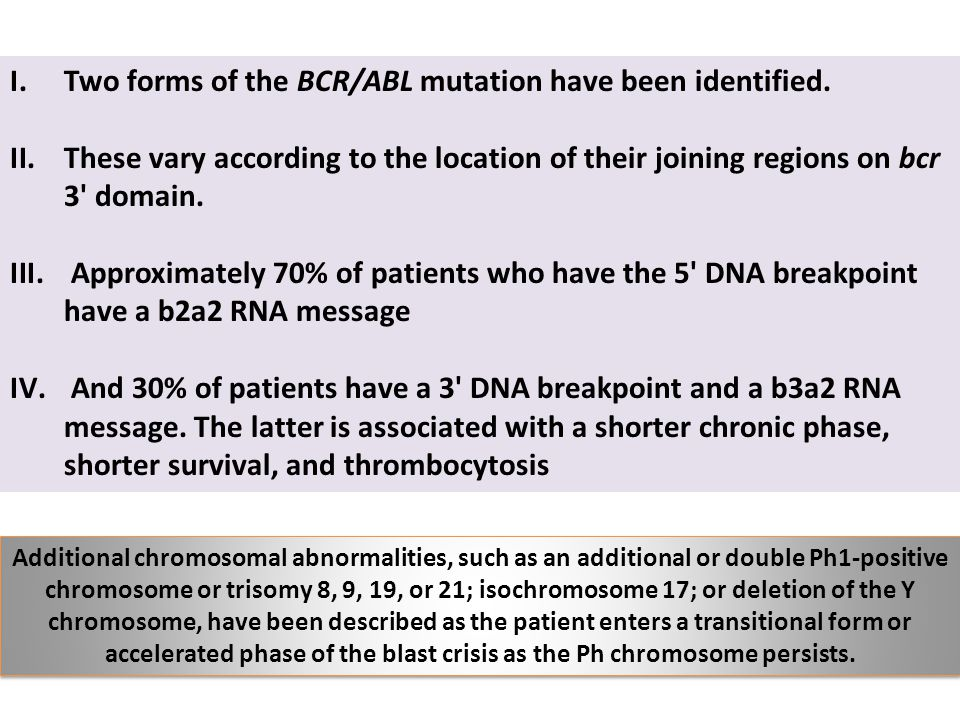 Two forms of the BCR/ABL mutation have been identified.