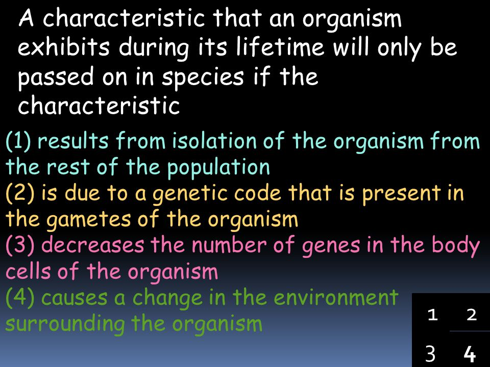 A characteristic that an organism exhibits during its lifetime will only be passed on in species if the characteristic