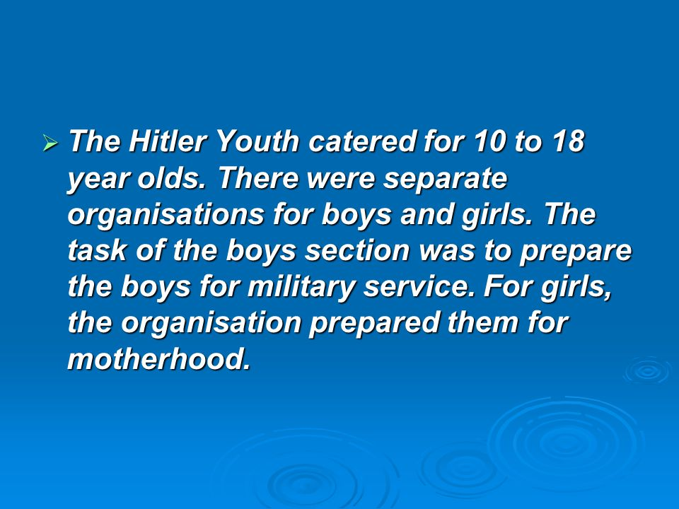 The Hitler Youth catered for 10 to 18 year olds