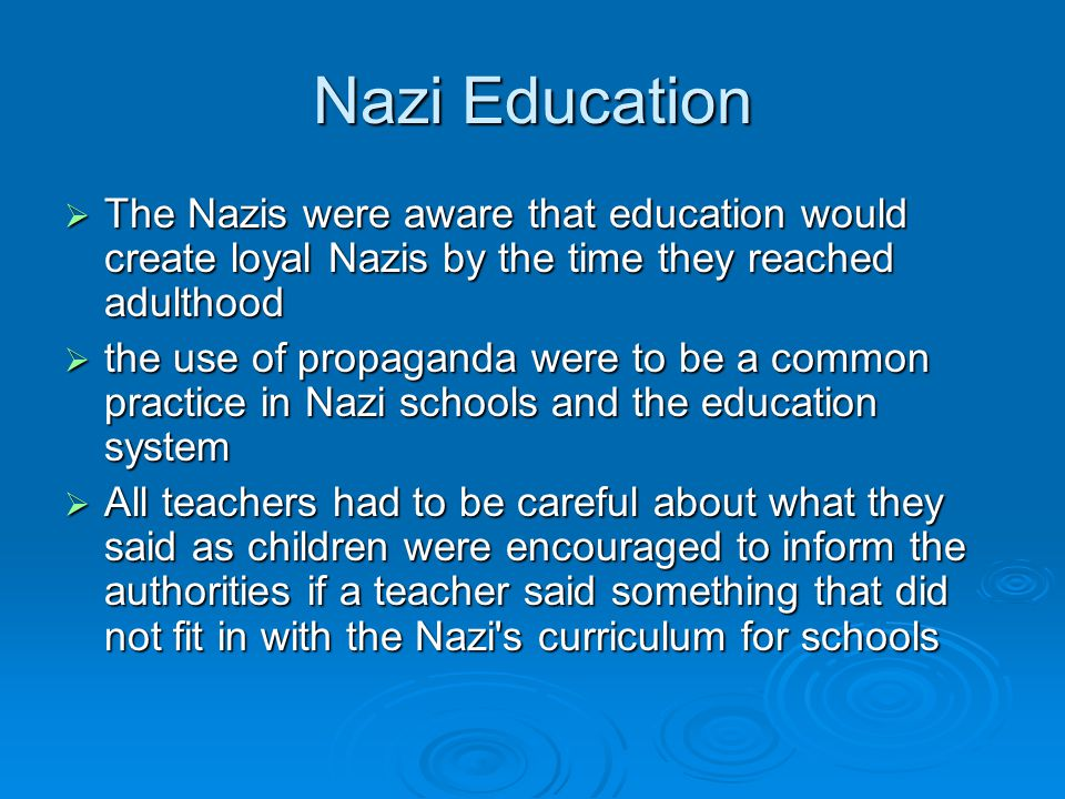 Nazi Education The Nazis were aware that education would create loyal Nazis by the time they reached adulthood.