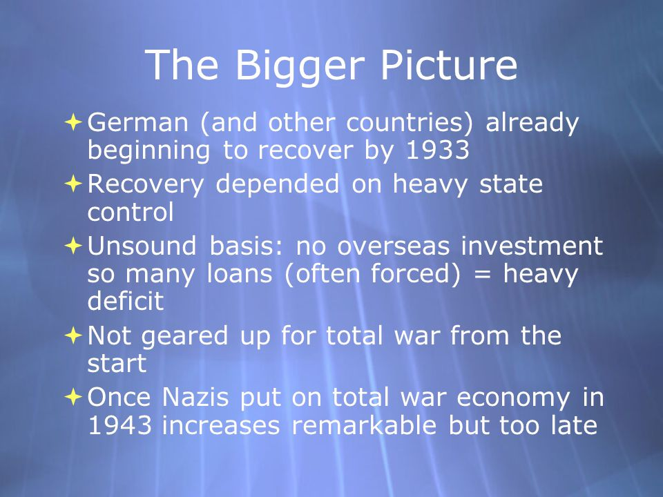 The Bigger Picture German (and other countries) already beginning to recover by 1933. Recovery depended on heavy state control.