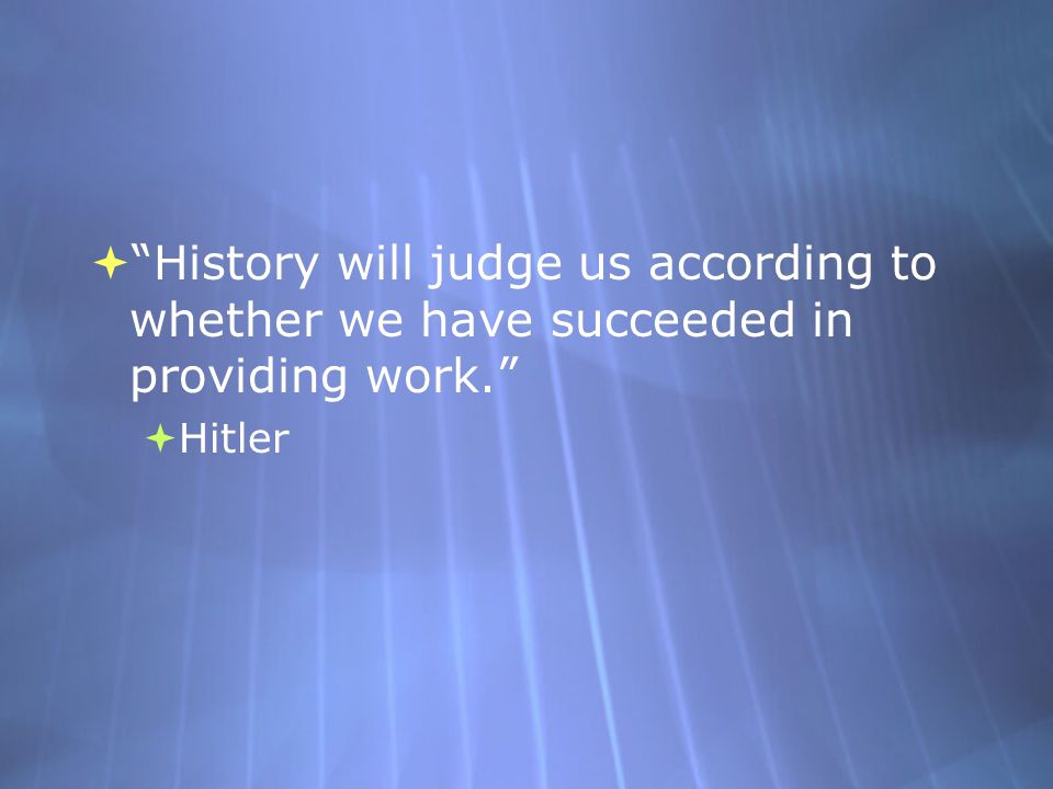 History will judge us according to whether we have succeeded in providing work.
