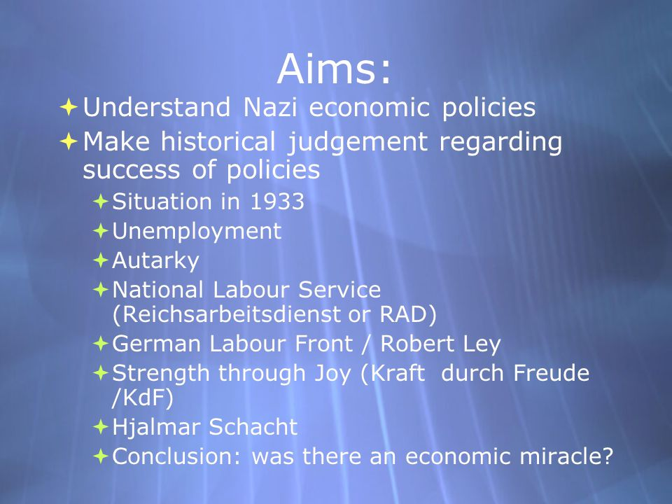 Aims: Understand Nazi economic policies
