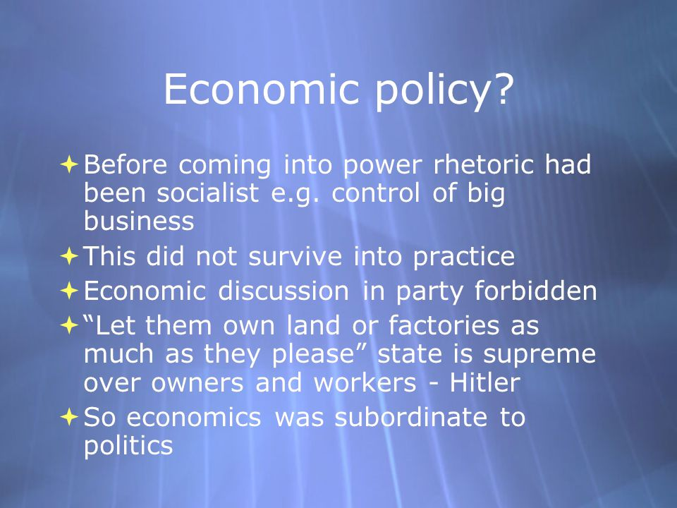 Economic policy Before coming into power rhetoric had been socialist e.g. control of big business.