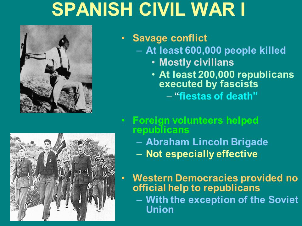 SPANISH CIVIL WAR I Savage conflict At least 600,000 people killed