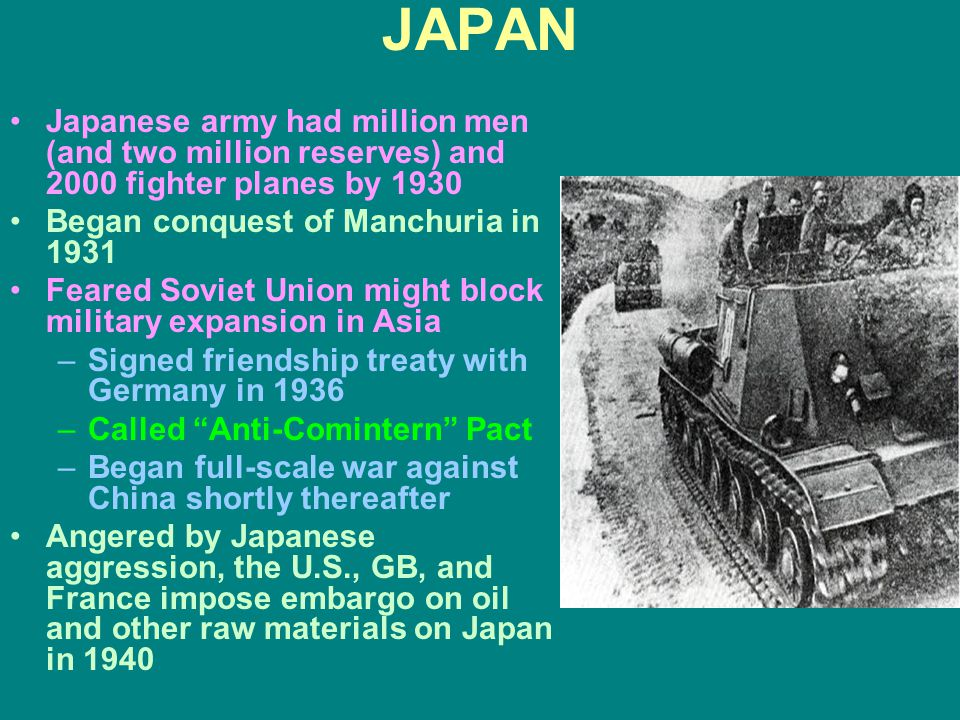 JAPAN Japanese army had million men (and two million reserves) and 2000 fighter planes by 1930. Began conquest of Manchuria in 1931.