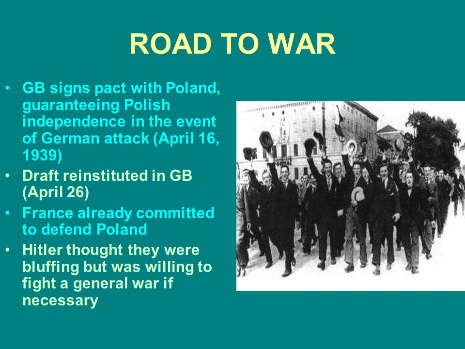 ROAD TO WAR GB signs pact with Poland, guaranteeing Polish independence in the event of German attack (April 16, 1939)