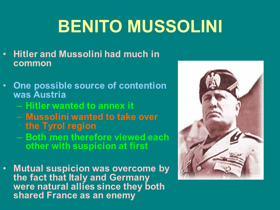 BENITO MUSSOLINI Hitler and Mussolini had much in common