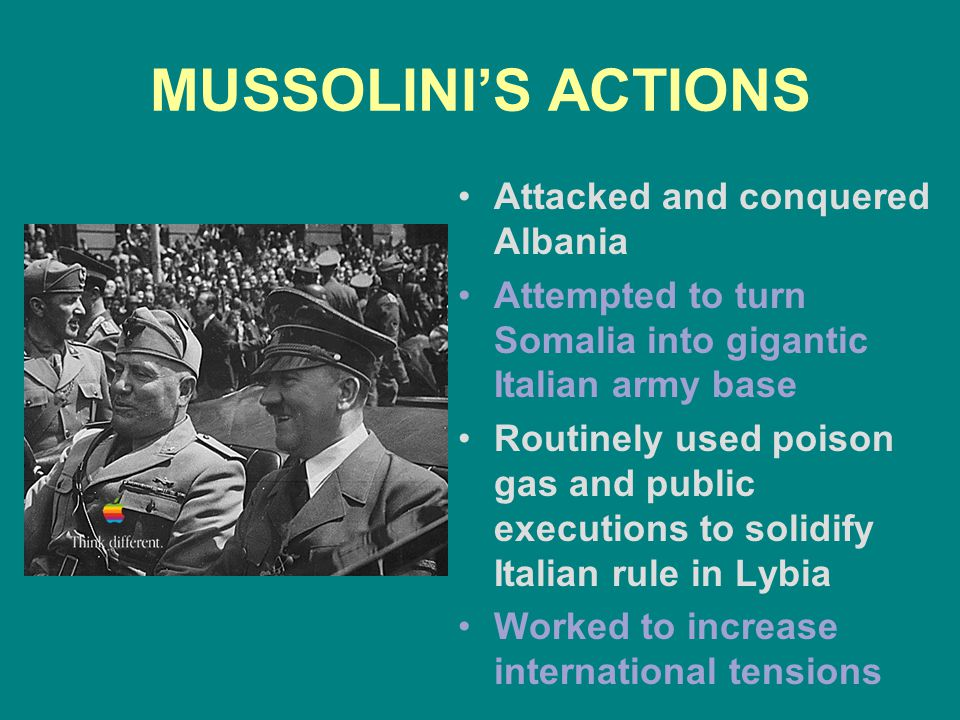 MUSSOLINI'S ACTIONS Attacked and conquered Albania