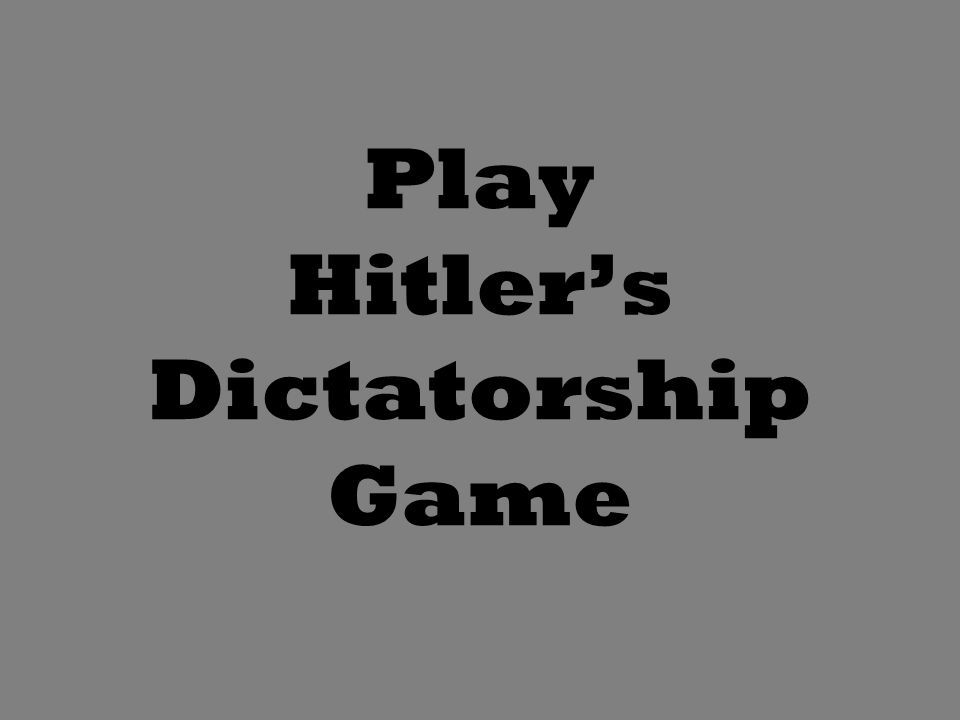 Play Hitler's Dictatorship Game