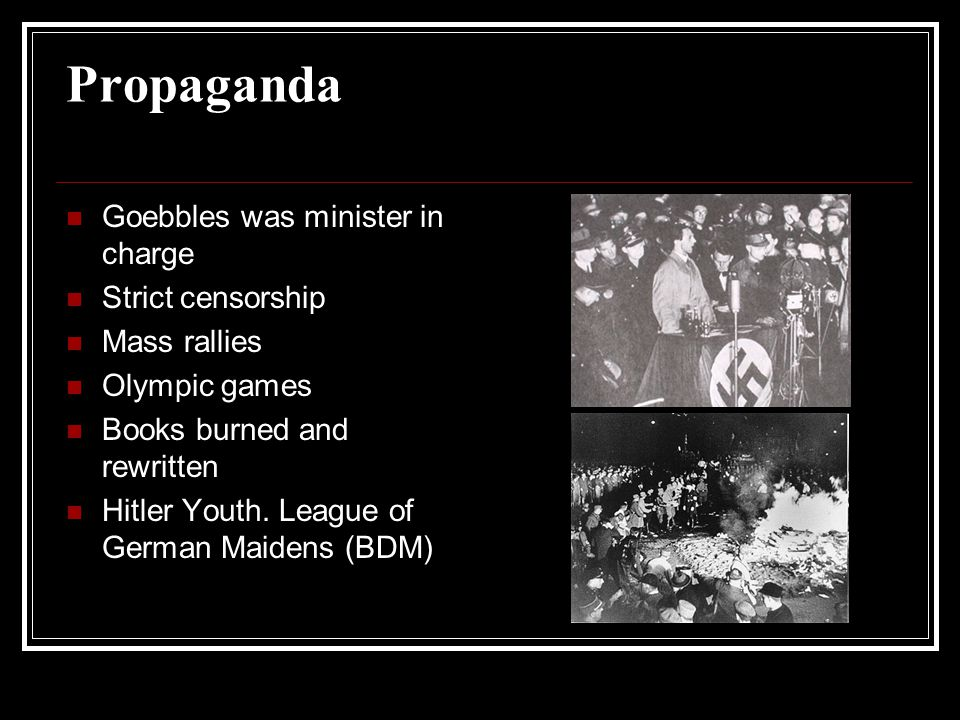 Propaganda Goebbles was minister in charge Strict censorship