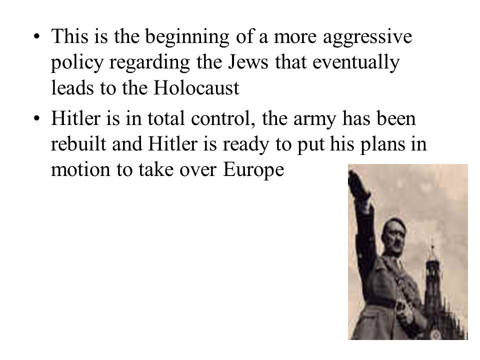 This is the beginning of a more aggressive policy regarding the Jews that eventually leads to the Holocaust